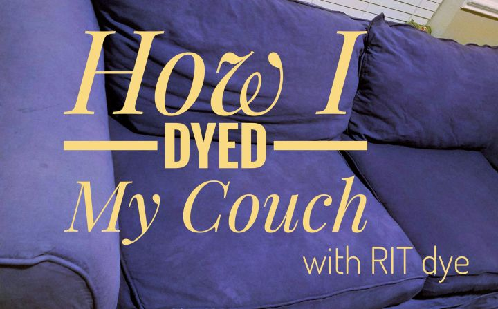 How I Dyed My Couch!